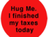 hug me i finished my taxes